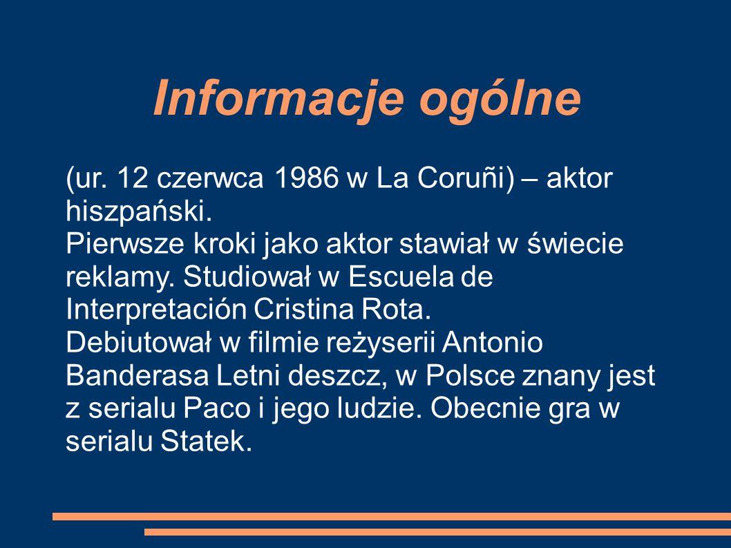 Informacje ogólne (ur. 12 czerwca 1986 w La Coruñi) – aktor hiszpański.