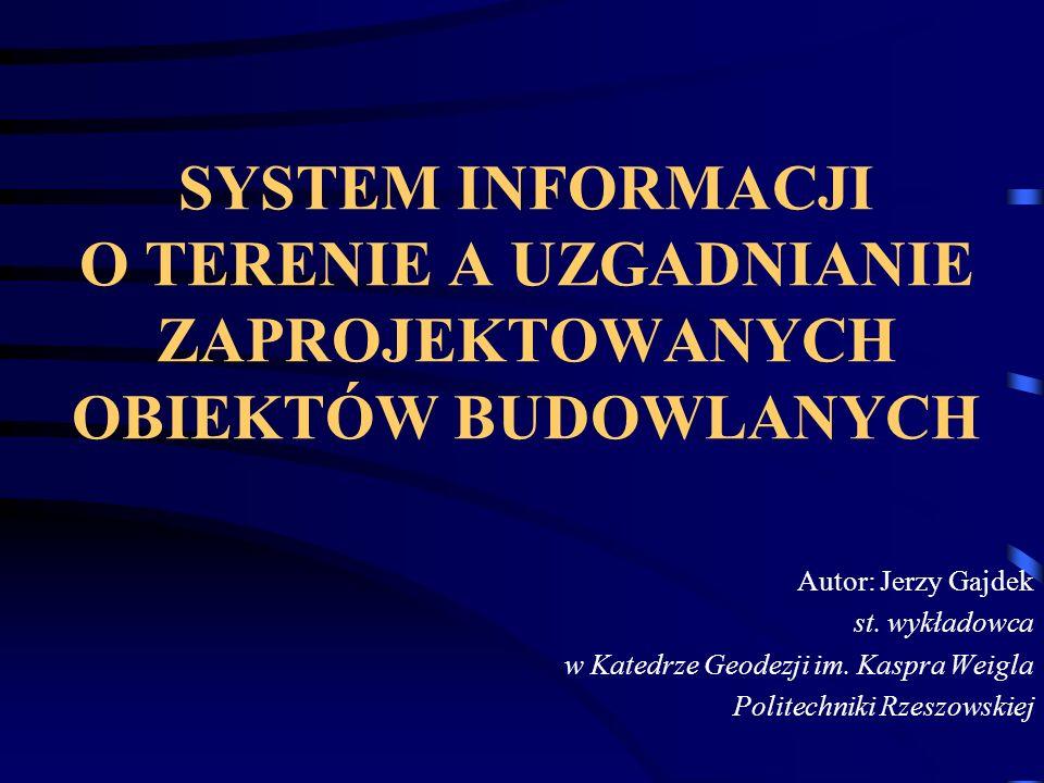 SYSTEM INFORMACJI O TERENIE A UZGADNIANIE ZAPROJEKTOWANYCH OBIEKTÓW BUDOWLANYCH