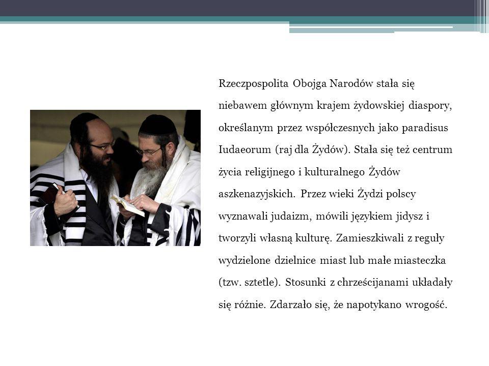 Rzeczpospolita Obojga Narodów stała się niebawem głównym krajem żydowskiej diaspory, określanym przez współczesnych jako paradisus Iudaeorum (raj dla Żydów).