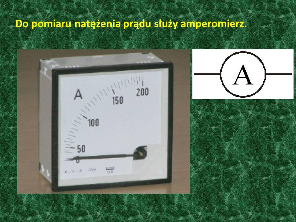 Do pomiaru natężenia prądu służy amperomierz.