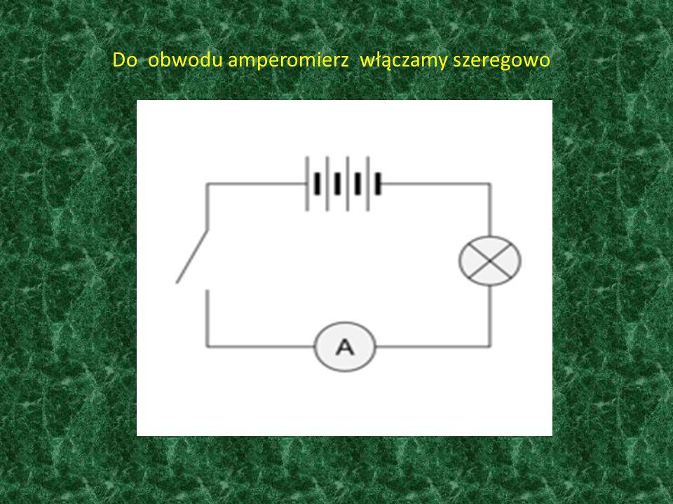 Do obwodu amperomierz włączamy szeregowo
