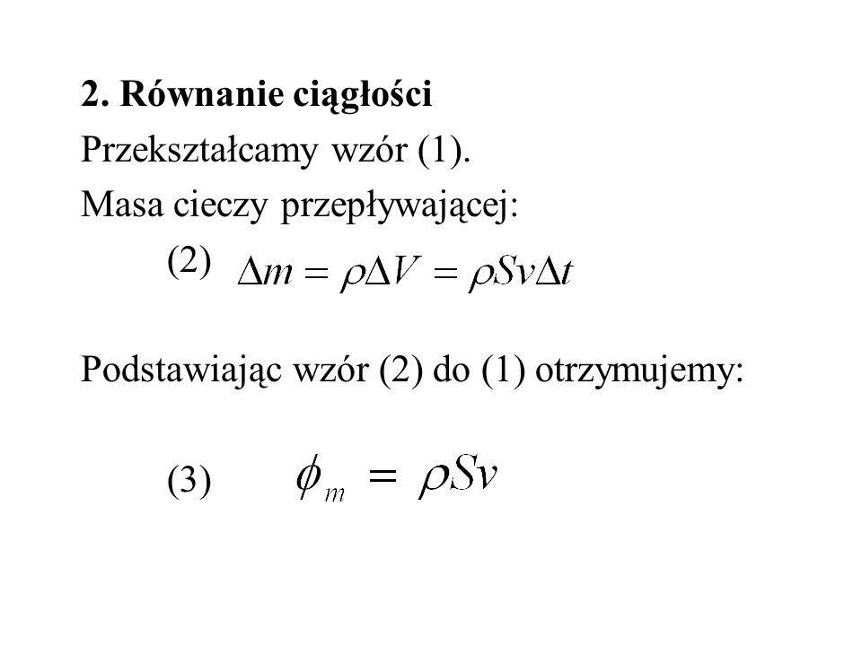 2. Równanie ciągłości Przekształcamy wzór (1). Masa cieczy przepływającej: (2) Podstawiając wzór (2) do (1) otrzymujemy: