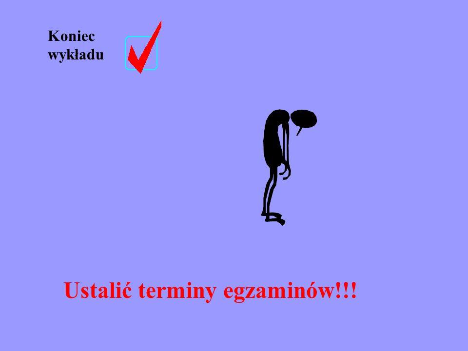 Ustalić terminy egzaminów!!!