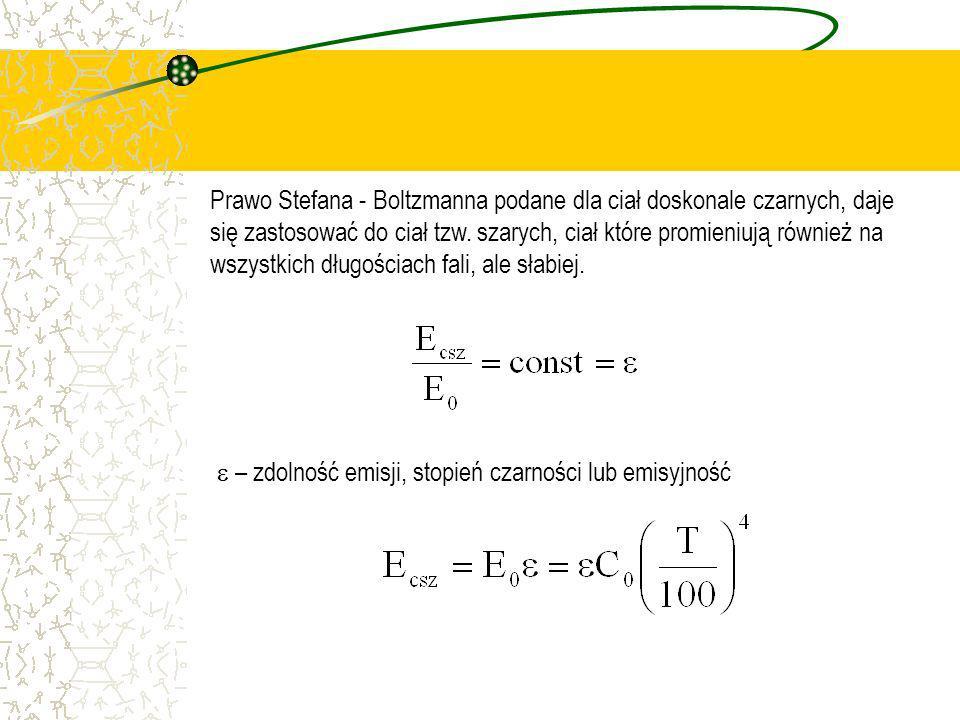 Prawo Stefana - Boltzmanna podane dla ciał doskonale czarnych, daje się zastosować do ciał tzw. szarych, ciał które promieniują również na wszystkich długościach fali, ale słabiej.