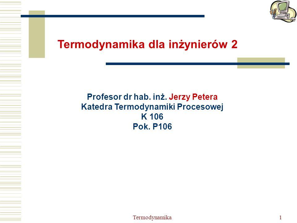 Profesor dr hab. inż. Jerzy Petera Katedra Termodynamiki Procesowej