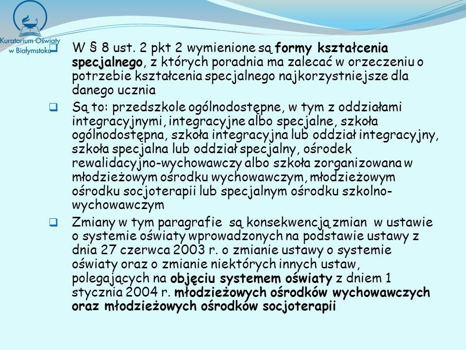 W § 8 ust. 2 pkt 2 wymienione są formy kształcenia specjalnego, z których poradnia ma zalecać w orzeczeniu o potrzebie kształcenia specjalnego najkorzystniejsze dla danego ucznia