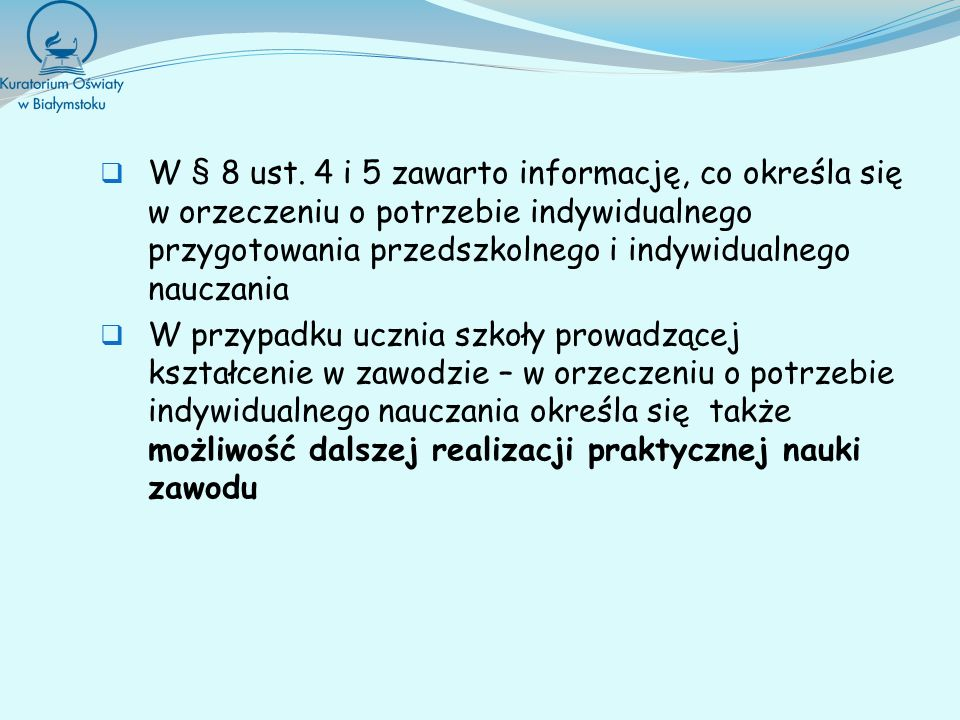 W § 8 ust. 4 i 5 zawarto informację, co określa się w orzeczeniu o potrzebie indywidualnego przygotowania przedszkolnego i indywidualnego nauczania