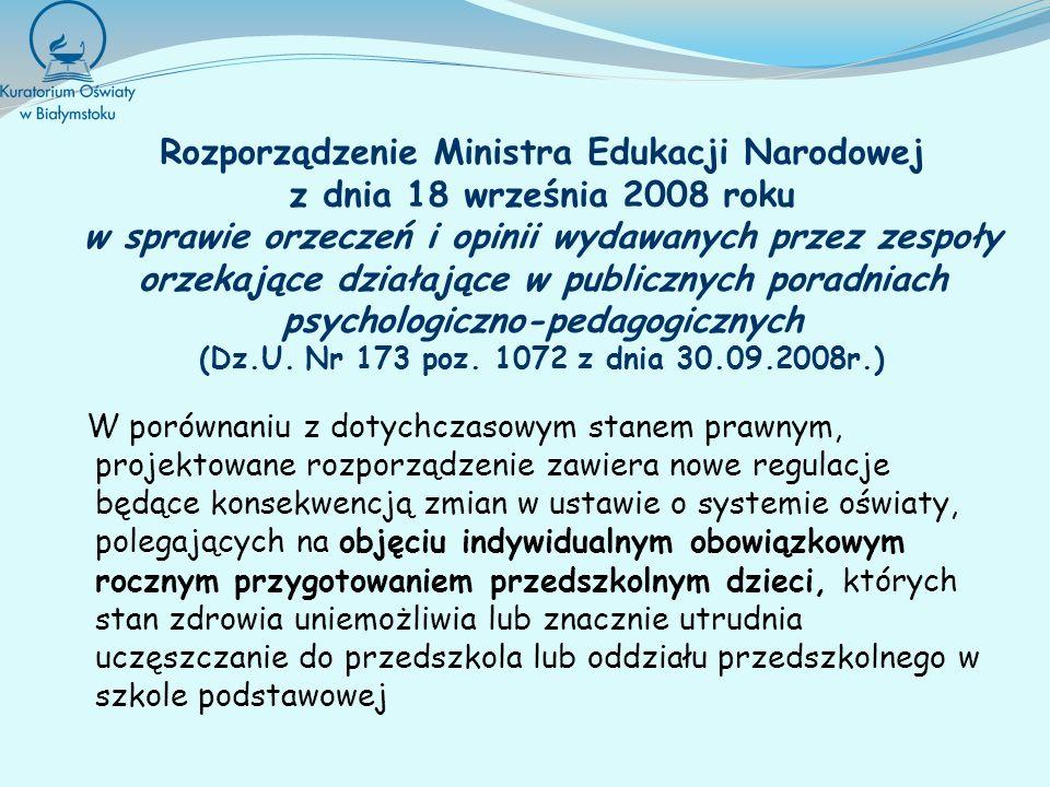 Rozporządzenie Ministra Edukacji Narodowej z dnia 18 września 2008 roku w sprawie orzeczeń i opinii wydawanych przez zespoły orzekające działające w publicznych poradniach psychologiczno-pedagogicznych (Dz.U. Nr 173 poz. 1072 z dnia 30.09.2008r.)