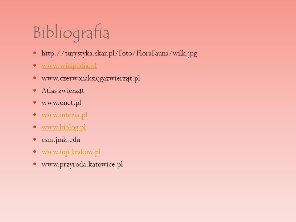 Bibliografia http://turystyka.skar.pl/Foto/FloraFauna/wilk.jpg
