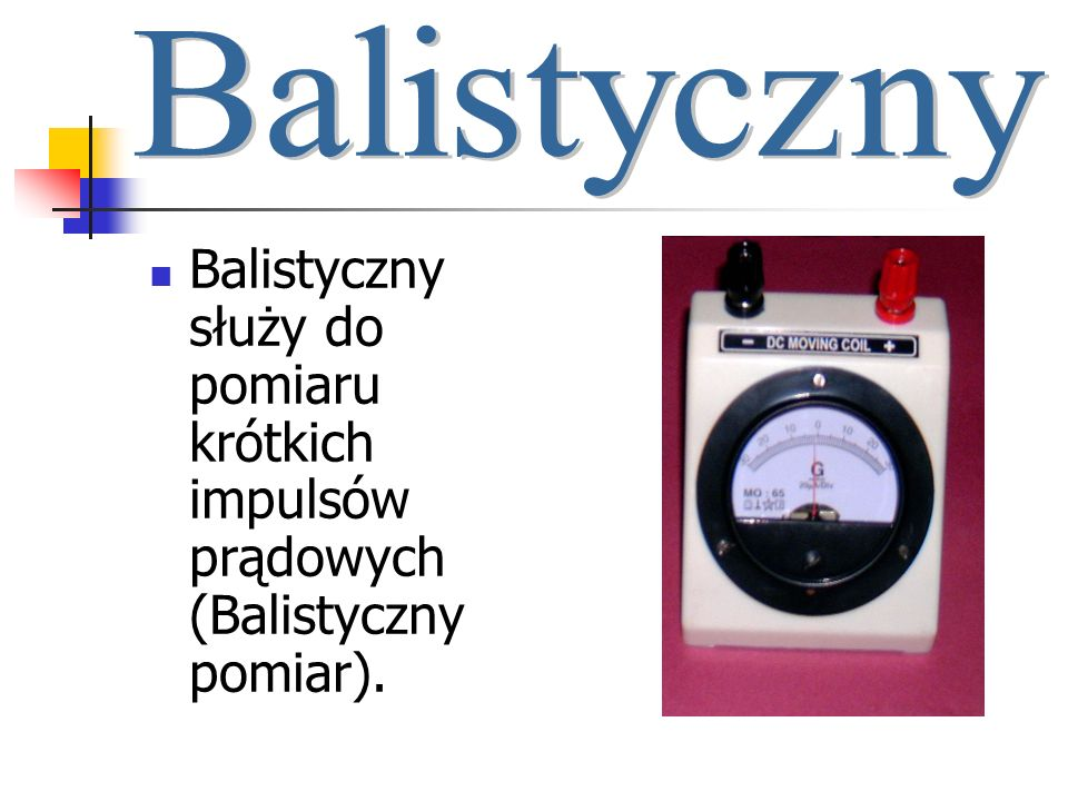 Balistyczny Balistyczny służy do pomiaru krótkich impulsów prądowych (Balistyczny pomiar).