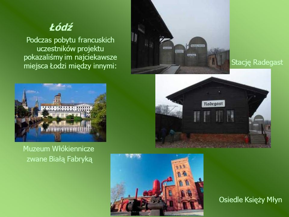 ŁódźPodczas pobytu francuskich uczestników projektu pokazaliśmy im najciekawsze miejsca Łodzi między innymi: