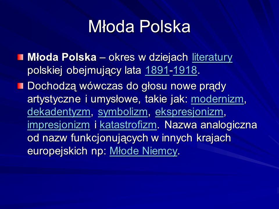 Młoda Polska Młoda Polska – okres w dziejach literatury polskiej obejmujący lata 1891-1918.