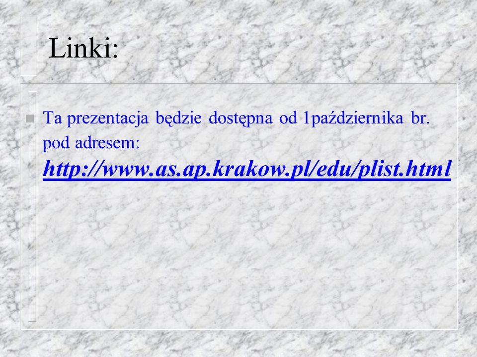 Linki: Ta prezentacja będzie dostępna od 1października br.