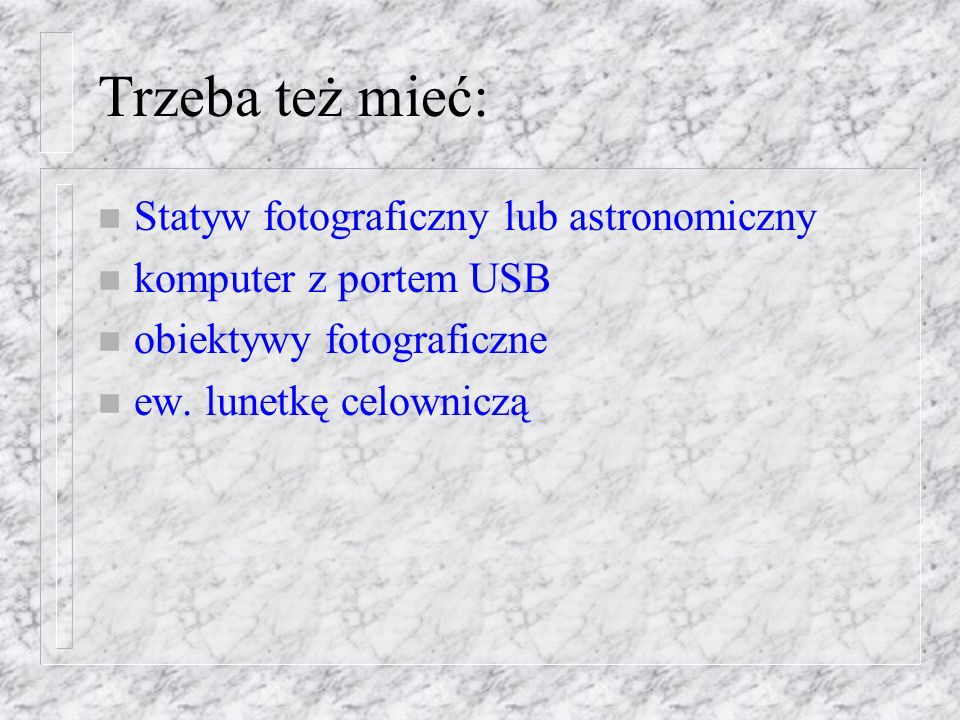 Trzeba też mieć: Statyw fotograficzny lub astronomiczny
