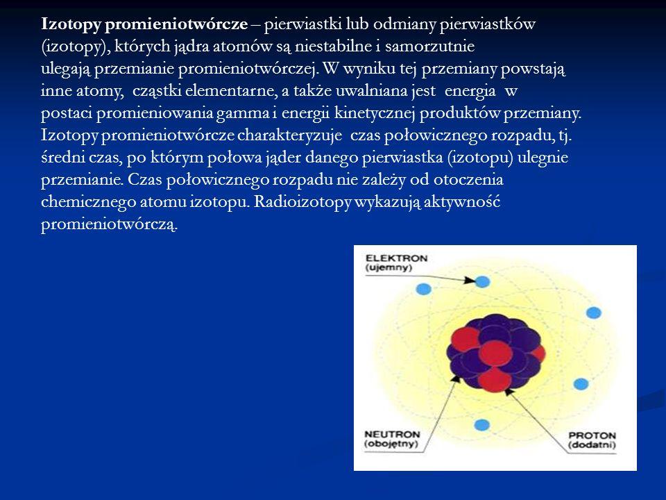 Izotopy promieniotwórcze – pierwiastki lub odmiany pierwiastków (izotopy), których jądra atomów są niestabilne i samorzutnie ulegają przemianie promieniotwórczej.