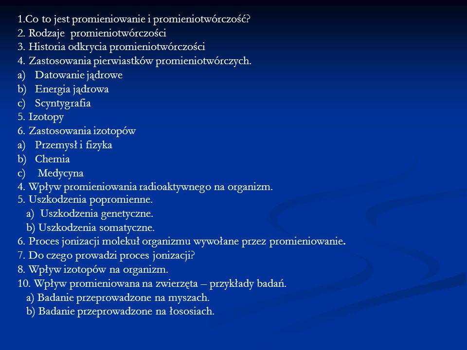 1.Co to jest promieniowanie i promieniotwórczość