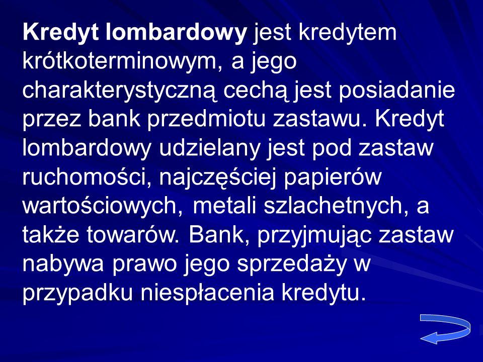 Kredyt lombardowy jest kredytem krótkoterminowym, a jego charakterystyczną cechą jest posiadanie przez bank przedmiotu zastawu.