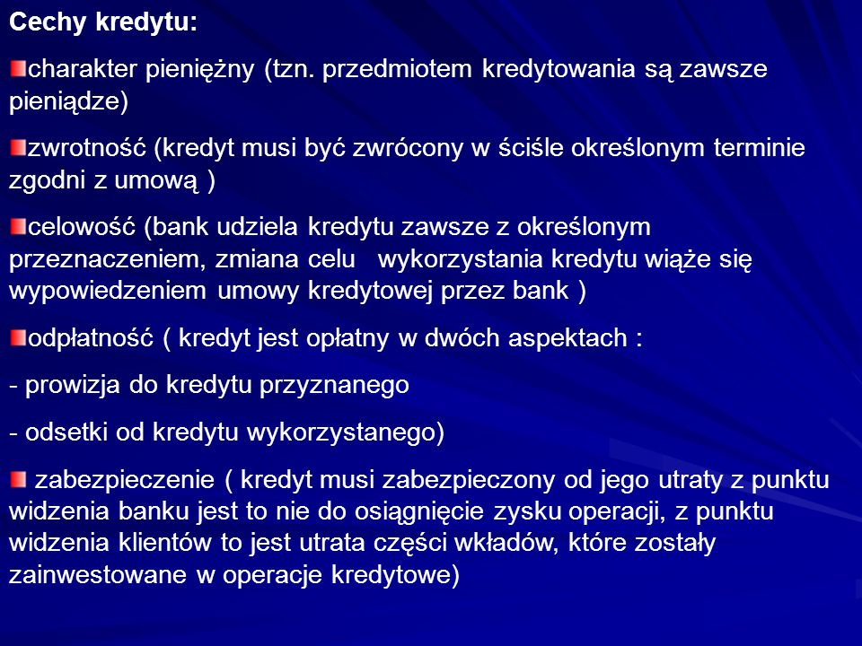 Cechy kredytu: charakter pieniężny (tzn. przedmiotem kredytowania są zawsze pieniądze)