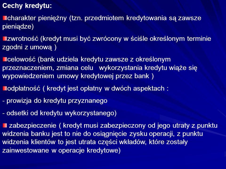 Cechy kredytu:charakter pieniężny (tzn. przedmiotem kredytowania są zawsze pieniądze)