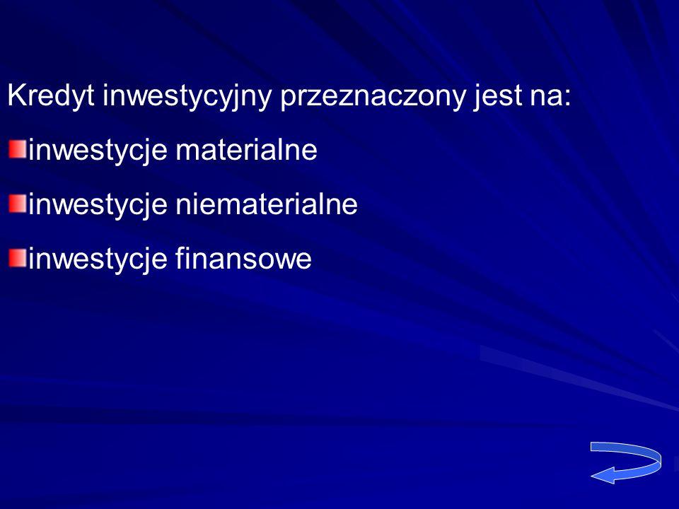 Kredyt inwestycyjny przeznaczony jest na: