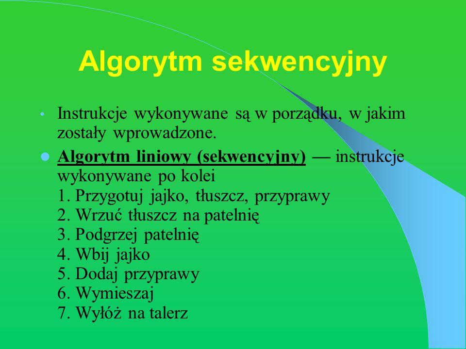 Algorytm sekwencyjny Instrukcje wykonywane są w porządku, w jakim zostały wprowadzone.