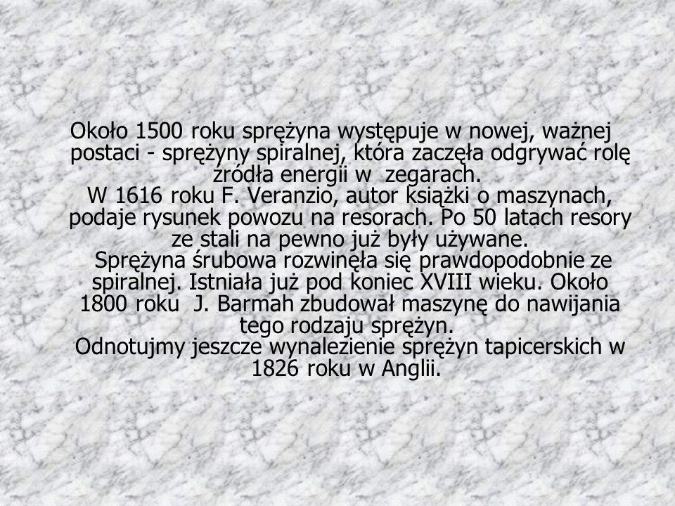 Około 1500 roku sprężyna występuje w nowej, ważnej postaci - sprężyny spiralnej, która zaczęła odgrywać rolę źródła energii w zegarach. W 1616 roku F.