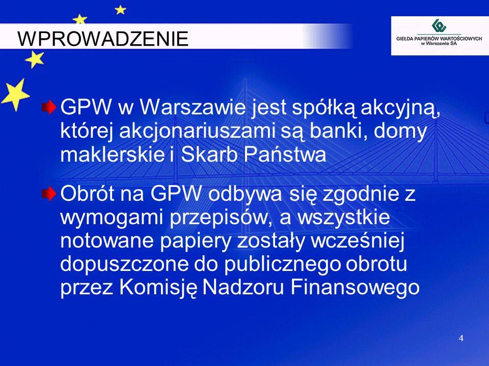 WPROWADZENIE GPW w Warszawie jest spółką akcyjną, której akcjonariuszami są banki, domy maklerskie i Skarb Państwa.