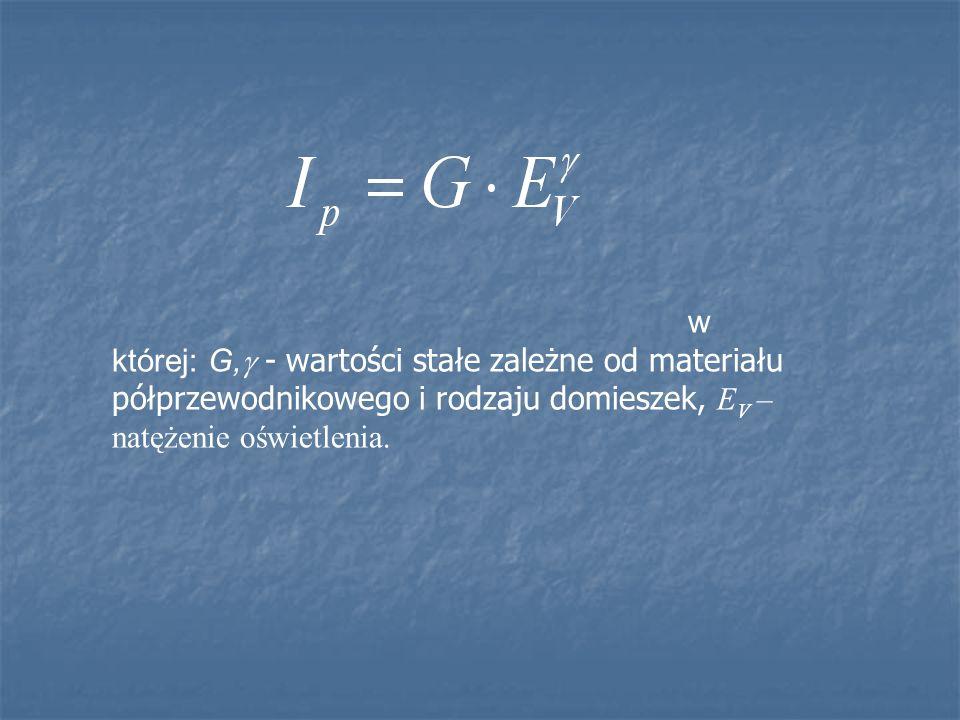 w której: G, - wartości stałe zależne od materiału półprzewodnikowego i rodzaju domieszek, EV – natężenie oświetlenia.