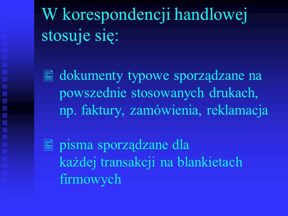 W korespondencji handlowej stosuje się:  dokumenty typowe sporządzane na powszednie stosowanych drukach, np.