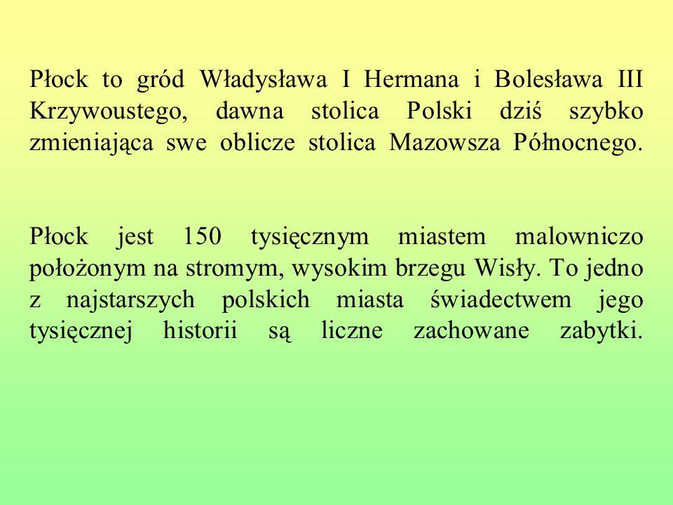 Płock to gród Władysława I Hermana i Bolesława III Krzywoustego, dawna stolica Polski dziś szybko zmieniająca swe oblicze stolica Mazowsza Północnego.
