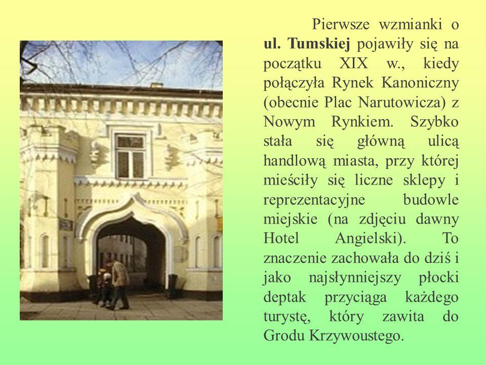 Pierwsze wzmianki o ul. Tumskiej pojawiły się na początku XIX w