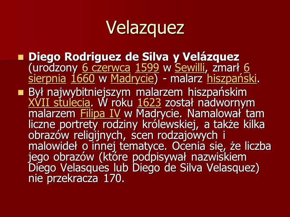 VelazquezDiego Rodriguez de Silva y Velázquez (urodzony 6 czerwca 1599 w Sewilli, zmarł 6 sierpnia 1660 w Madrycie) - malarz hiszpański.