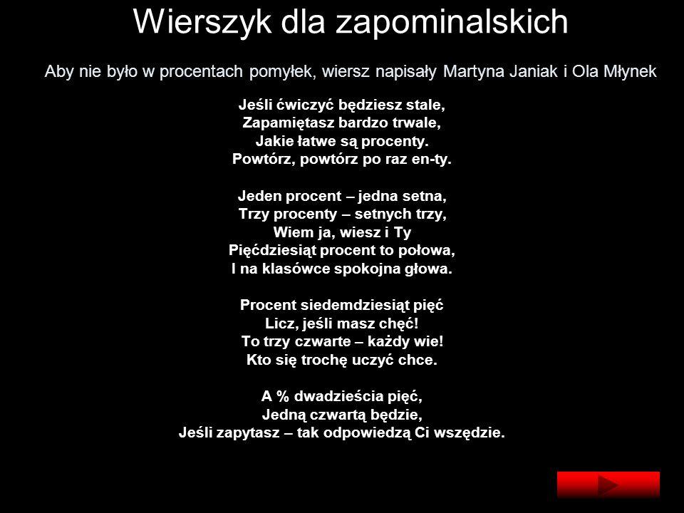 Wierszyk dla zapominalskich Aby nie było w procentach pomyłek, wiersz napisały Martyna Janiak i Ola Młynek
