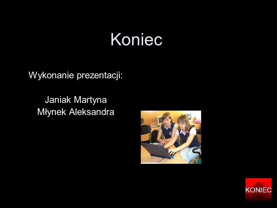 Wykonanie prezentacji: Janiak Martyna Młynek Aleksandra