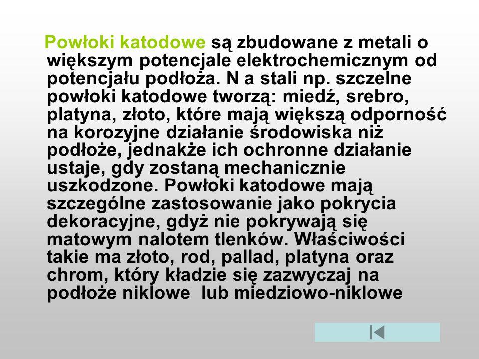 Powłoki katodowe są zbudowane z metali o większym potencjale elektrochemicznym od potencjału podłoża.