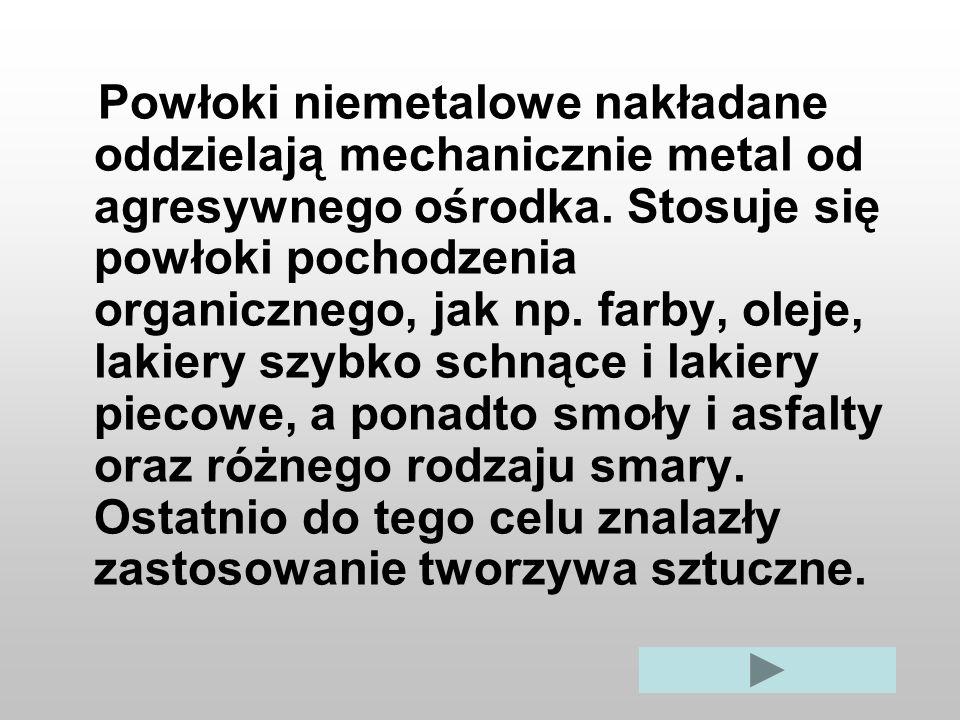 Powłoki niemetalowe nakładane oddzielają mechanicznie metal od agresywnego ośrodka.