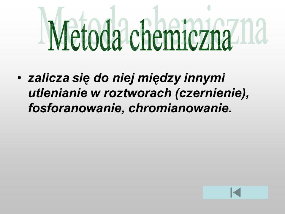 Metoda chemiczna zalicza się do niej między innymi utlenianie w roztworach (czernienie), fosforanowanie, chromianowanie.