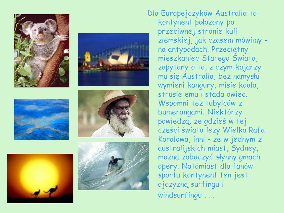 Dla Europejczyków Australia to kontynent położony po przeciwnej stronie kuli ziemskiej, jak czasem mówimy - na antypodach.