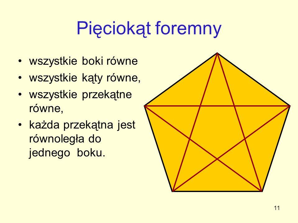 Pięciokąt foremny wszystkie boki równe wszystkie kąty równe,