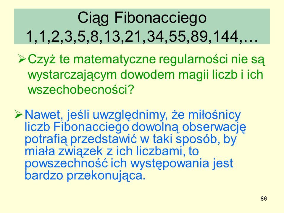Ciąg Fibonacciego 1,1,2,3,5,8,13,21,34,55,89,144,… Czyż te matematyczne regularności nie są wystarczającym dowodem magii liczb i ich wszechobecności