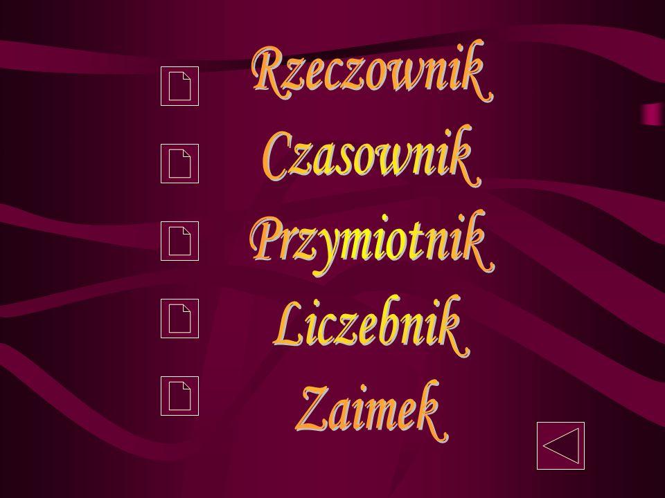 Rzeczownik Czasownik Przymiotnik Liczebnik Zaimek