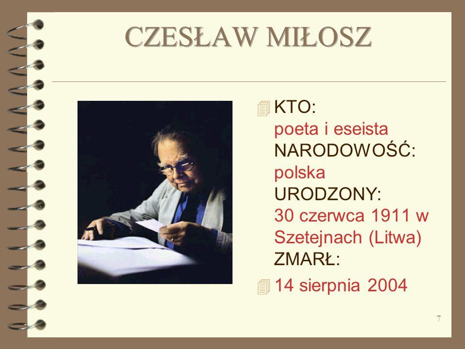 CZESŁAW MIŁOSZ KTO: poeta i eseista NARODOWOŚĆ: polska URODZONY: 30 czerwca 1911 w Szetejnach (Litwa) ZMARŁ: