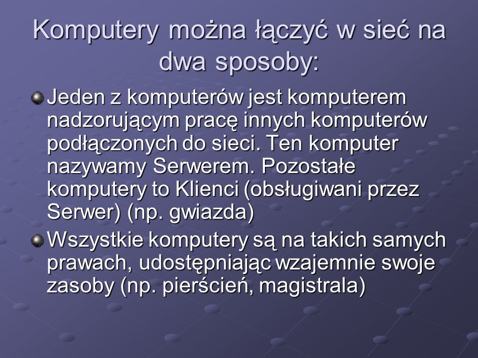 Komputery można łączyć w sieć na dwa sposoby: