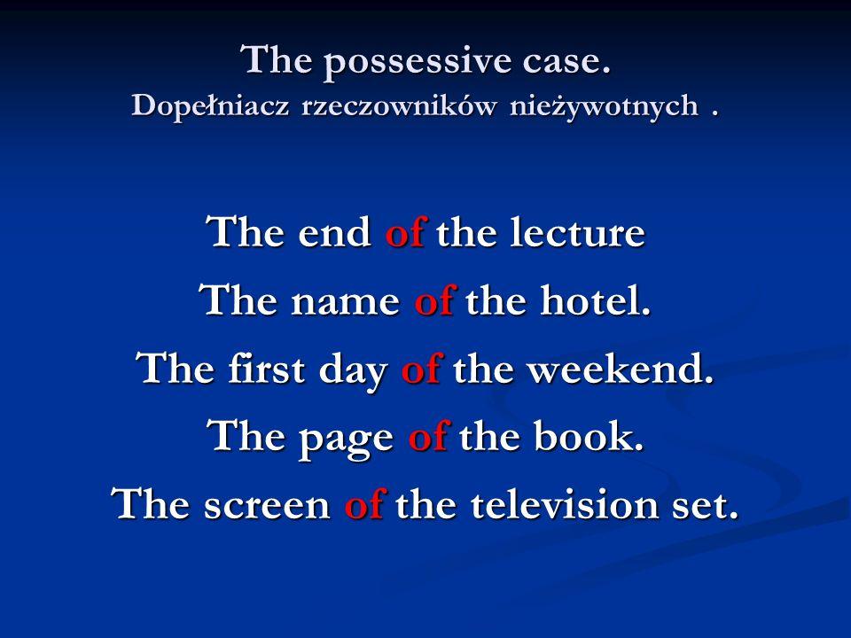 The possessive case. Dopełniacz rzeczowników nieżywotnych .