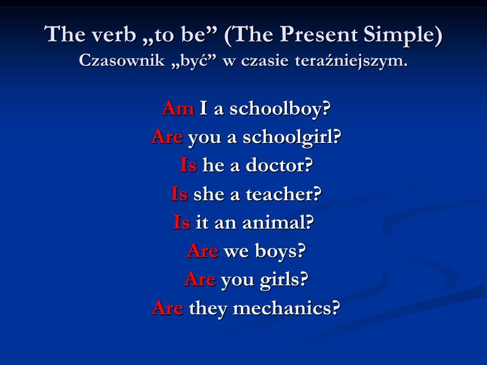 """The verb """"to be (The Present Simple) Czasownik """"być w czasie teraźniejszym."""