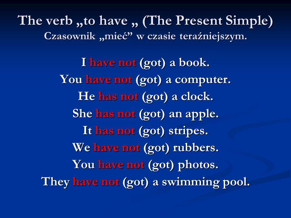 """The verb """"to have """" (The Present Simple) Czasownik """"mieć w czasie teraźniejszym."""