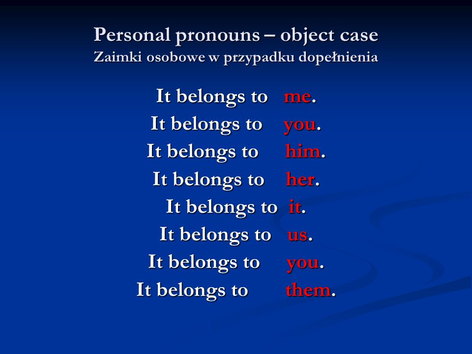 Personal pronouns – object case Zaimki osobowe w przypadku dopełnienia
