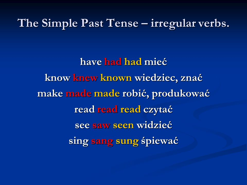 The Simple Past Tense – irregular verbs.