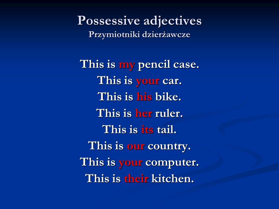 Possessive adjectives Przymiotniki dzierżawcze