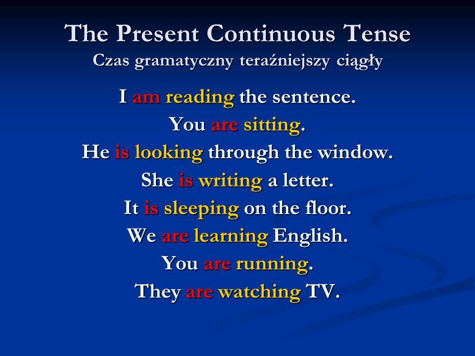 The Present Continuous Tense Czas gramatyczny teraźniejszy ciągły